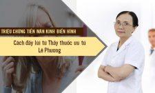 Triệu chứng tiền mãn kinh và cách điều trị từ thầy thuốc ưu tú Lê Phương