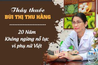 Thầy thuốc Bùi Thị Thu Hằng nỗ lực suốt hơn 2 thập kỷ chữa viêm âm đạo an toàn, triệt để
