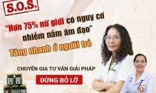 Chuyên gia tư vấn: BÁO ĐỘNG hơn 75% nữ giới có nguy cơ nhiễm nấm âm đạo và cách điều trị an toàn