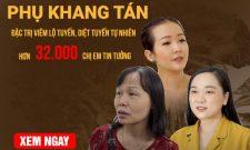 Bài thuốc Phụ Khang Tán đặc trị viêm lộ tuyến, diệt tuyến tự nhiên hơn 32.000 chị em tin tưởng