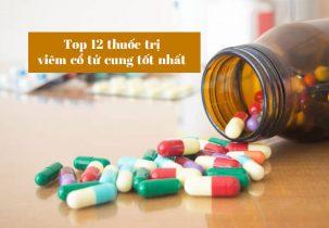 Top 12 loại thuốc trị viêm vổ tử cung tốt nhất hiện nay cho chị em tham khảo.