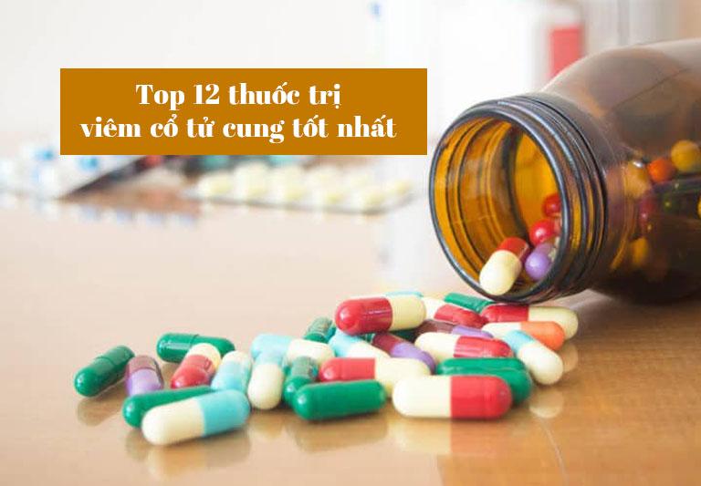 Top 12 loại thuốc trị viêm cổ tử cung tốt nhất hiện nay cho chị em tham khảo.