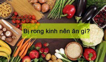 Bị rong kinh nên ăn gì và kiêng gì để nhanh hết nhất?