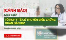 CẢNH BÁO: Mạo danh Tổ hợp y tế cổ truyền biện chứng Quân Dân 102 lừa đảo người bệnh